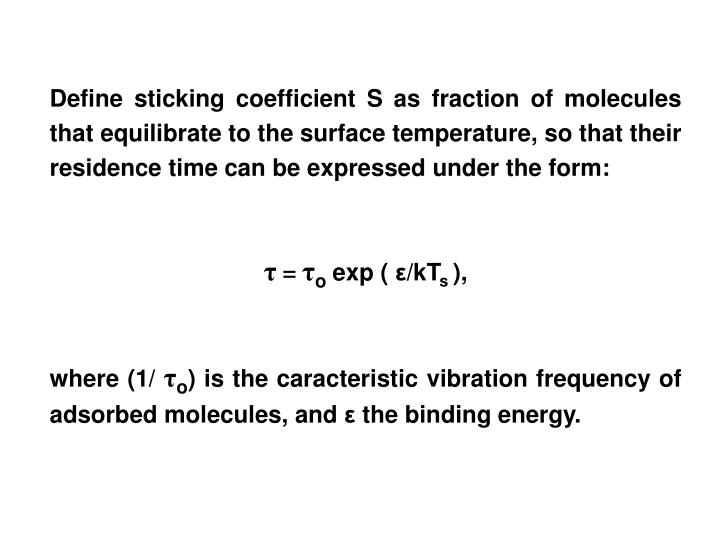 Define sticking coefficient S as fraction of molecules that equilibrate to the surface temperature, so that their residence time can be expressed under the form: