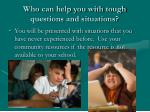 who can help you with tough questions and situations
