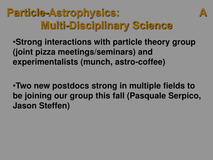 Particle-Astrophysics:                           A Multi-Disciplinary Science