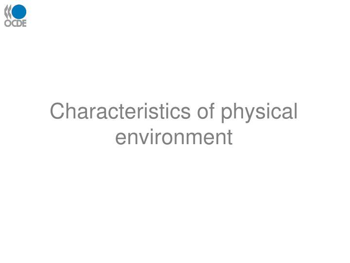 Characteristics of physical environment