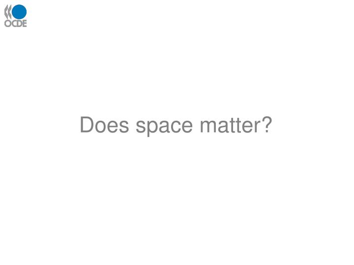 Does space matter