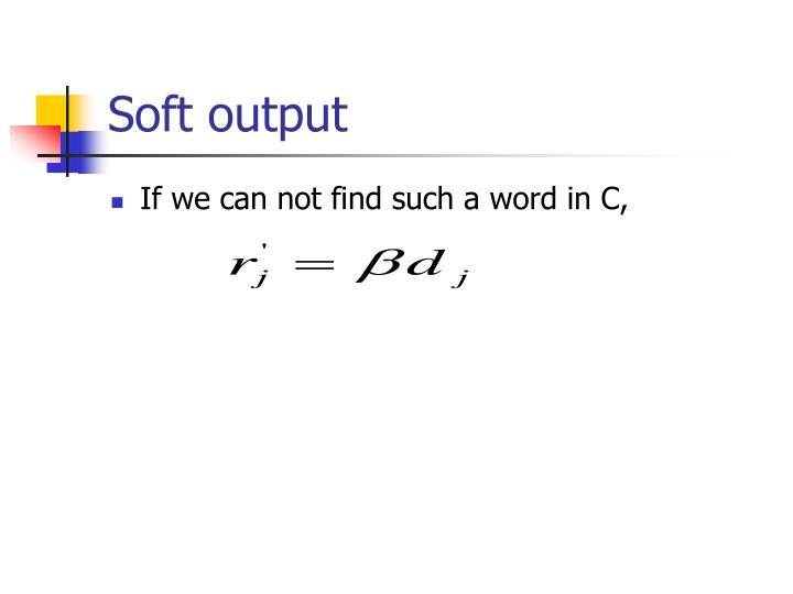 Soft output