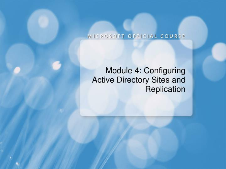 module 4 configuring active directory sites and replication n.