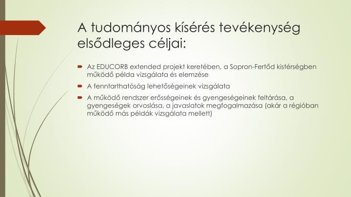 A tudományos kísérés tevékenység elsődleges céljai: