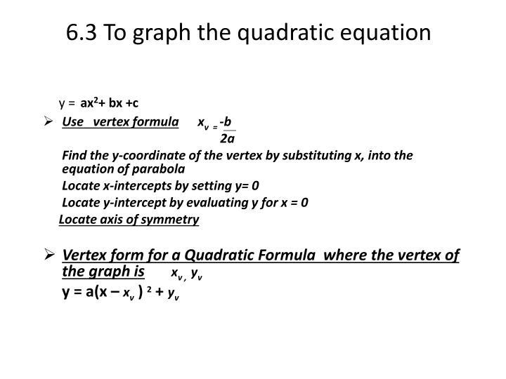 6.3 To graph the quadratic equation