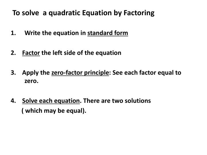 To solve  a quadratic Equation by Factoring