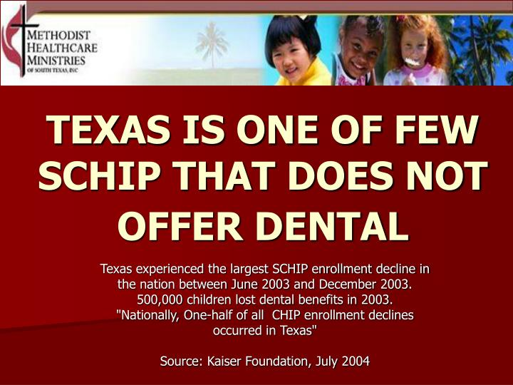 TEXAS IS ONE OF FEW SCHIP THAT DOES NOT OFFER DENTAL