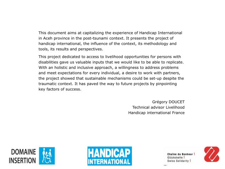 This document aims at capitalizing the experience of Handicap International in Aceh province in the ...