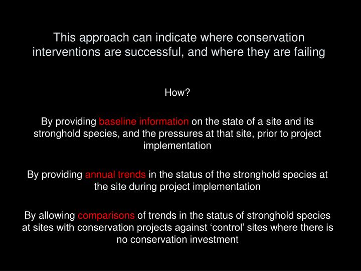 This approach can indicate where conservation interventions are successful, and where they are failing