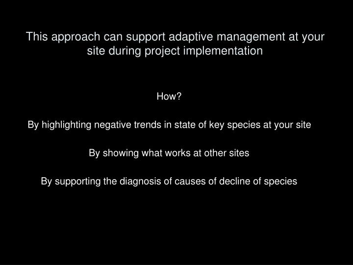 This approach can support adaptive management at your site during project implementation