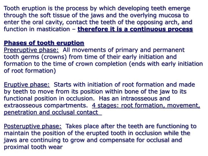 Tooth eruption is the process by which developing teeth emerge