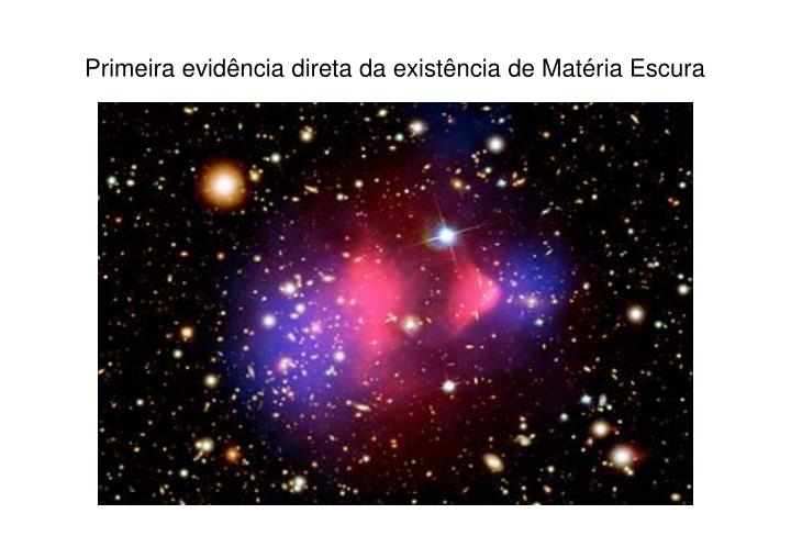 Primeira evidência direta da existência de Matéria Escura