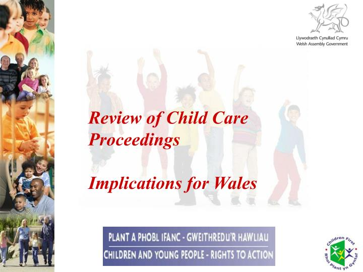 review of child care proceedings implications for wales n.