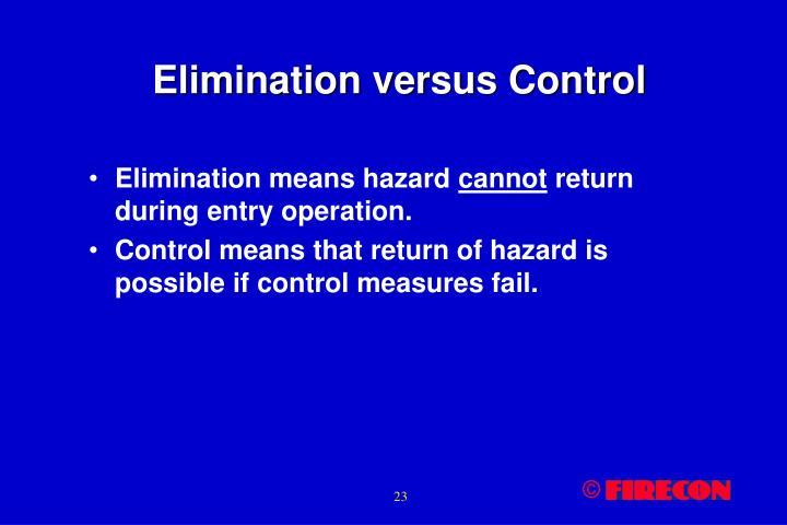 Elimination versus Control