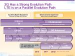 3g has a strong evolution path lte is on a parallel evolution path