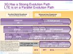 3g has a strong evolution path lte is on a parallel evolution path1