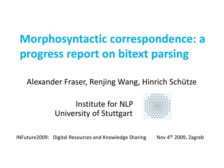 morphosyntactic correspondence a progress report on bitext parsing n.