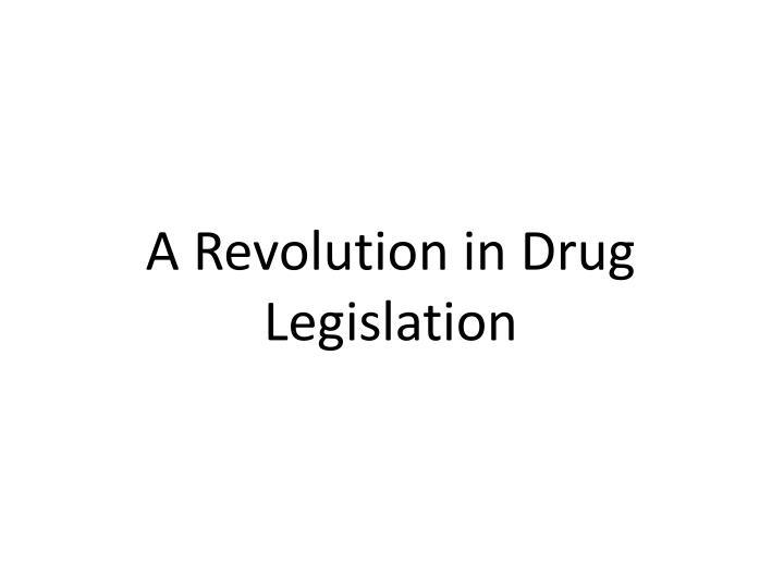 A Revolution in Drug Legislation