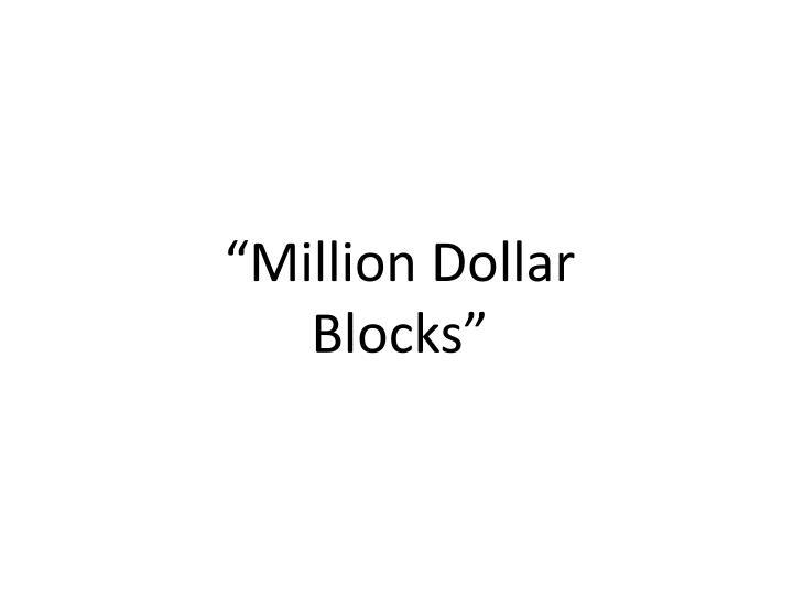 """Million Dollar Blocks"""