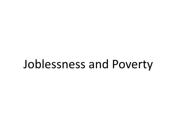 Joblessness and Poverty