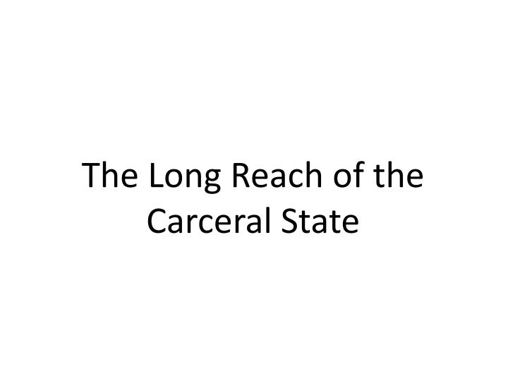 The Long Reach of the Carceral State