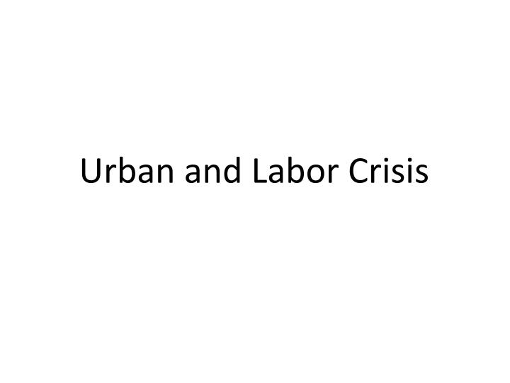 Urban and Labor Crisis