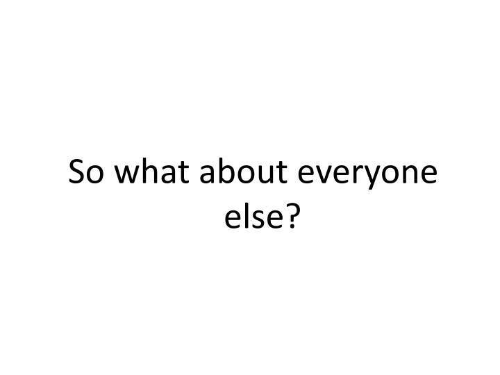 So what about everyone else?