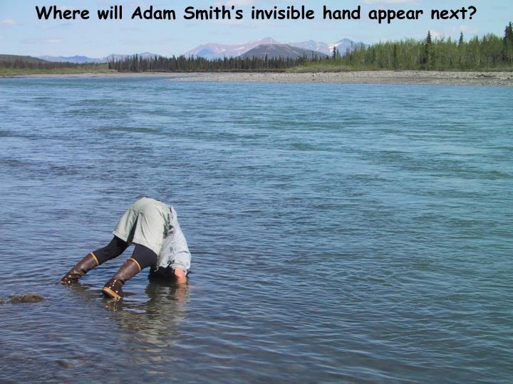 Where will Adam Smith's invisible hand appear next?