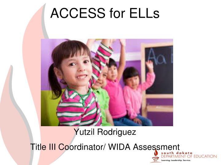access for ells yutzil rodriguez title iii coordinator wida assessment n.