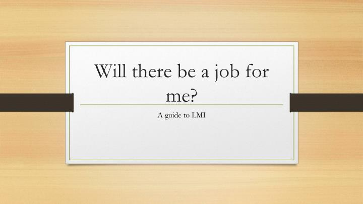 Will there be a job for me