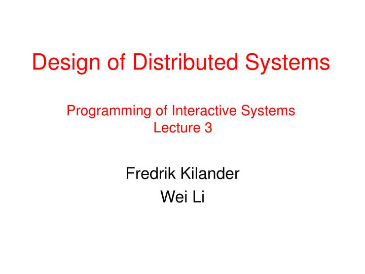 Design of d istributed s ystems programming of interactive system s lecture 3
