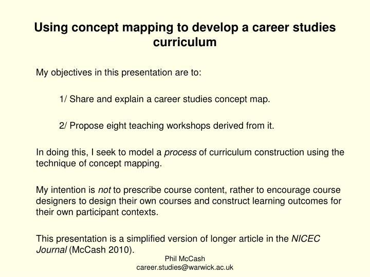 PPT - Using concept mapping to develop a career stus ... Map Of A Model Career on career management process, career mind-mapping examples, career report, career mission statement, career title page, career test, career pathways, career goals examples, career outlook for architecture, career mapping tools, career management plan, career pathing tool, career web, career schools in maine, career roadmap, career management skills, career mapping template, career perfect resume complaints, career portfolio examples for claims investigator, career path,