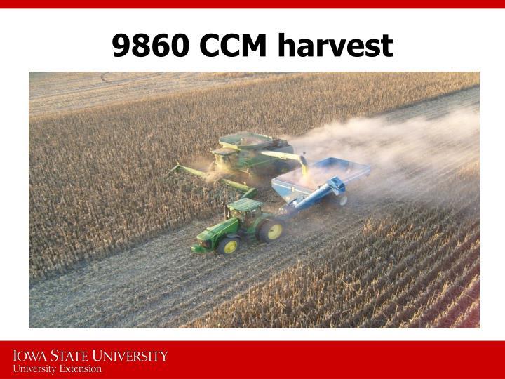 9860 CCM harvest