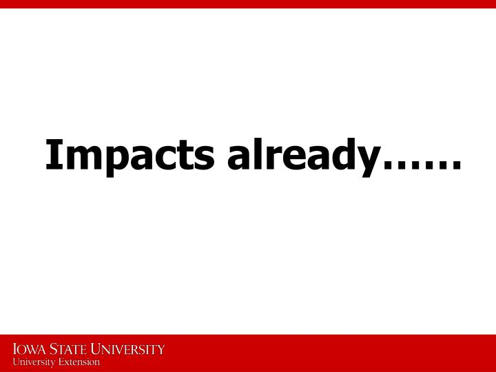 Impacts already
