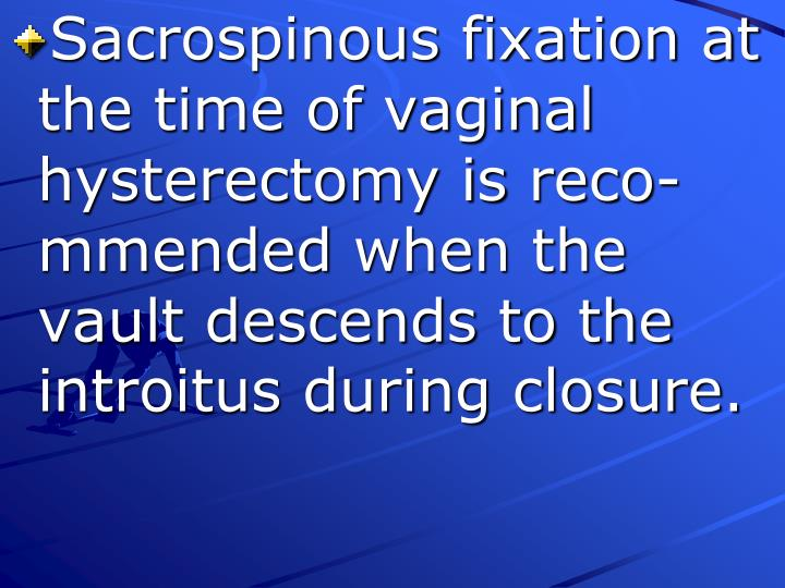 Sacrospinous fixation at the time of vaginal hysterectomy is