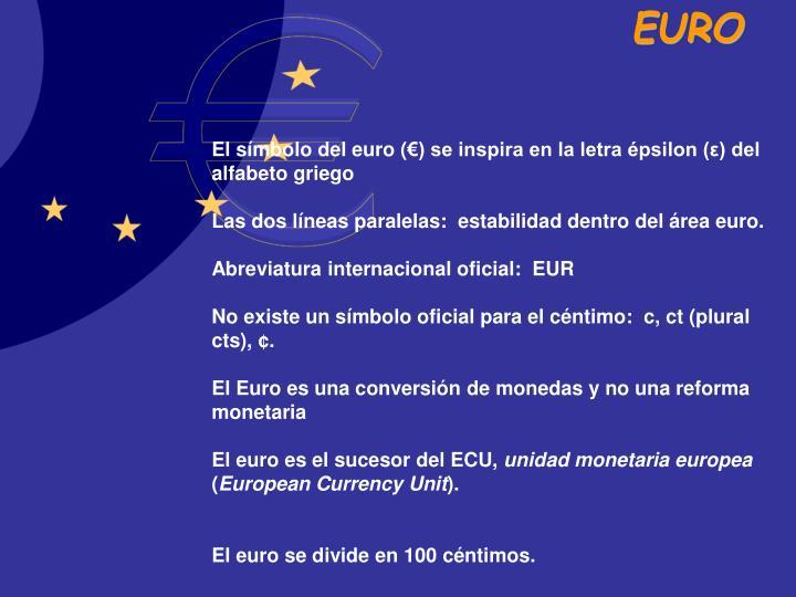 El símbolo del euro (€) se inspira en la letra épsilon (ε) del alfabeto griego