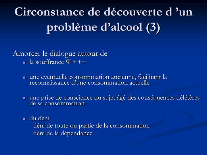 Circonstance de découverte d'un problème d'alcool (3)