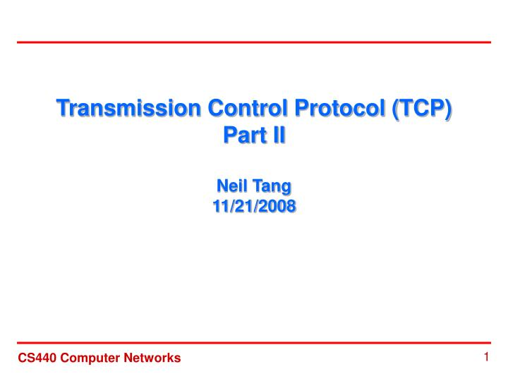 transmission control protocol tcp part ii neil tang 11 21 2008 n.