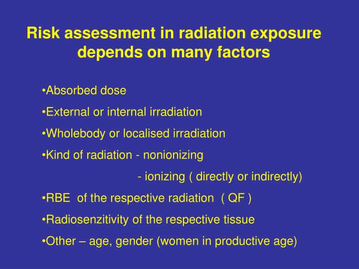 Risk assessment in radiation exposure depends on many factors