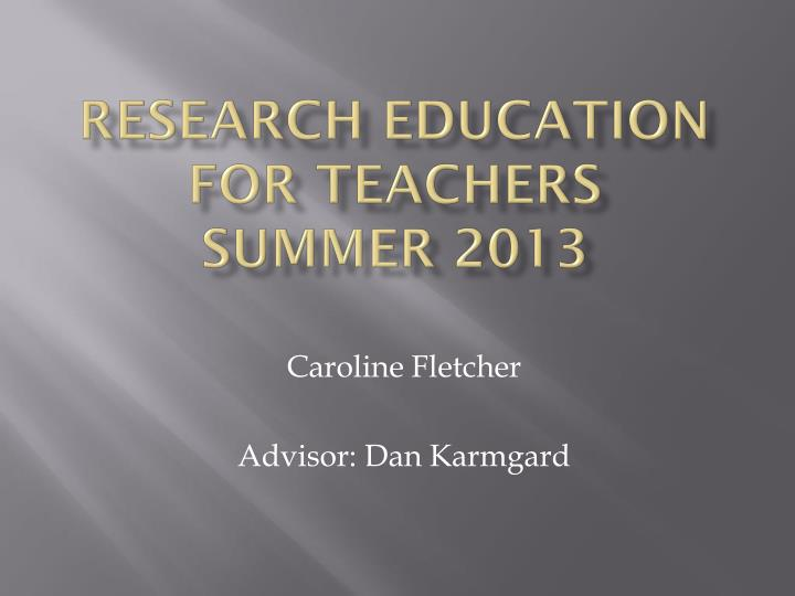 research education for teachers summer 2013 n.