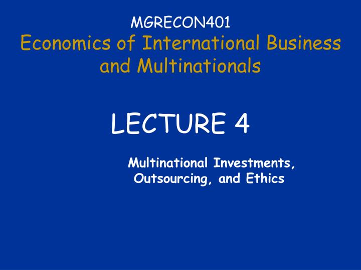 mgrecon401 economics of international business and multinationals lecture 4 n.