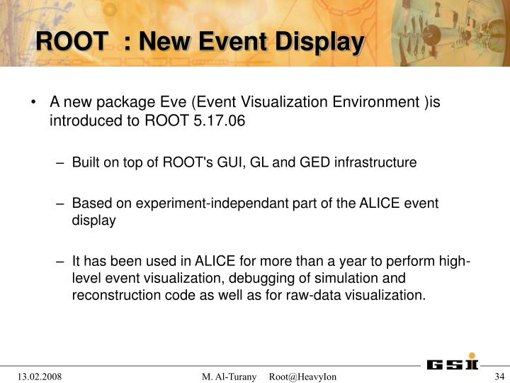A new package Eve (Event Visualization Environment )is introduced to ROOT 5.17.06