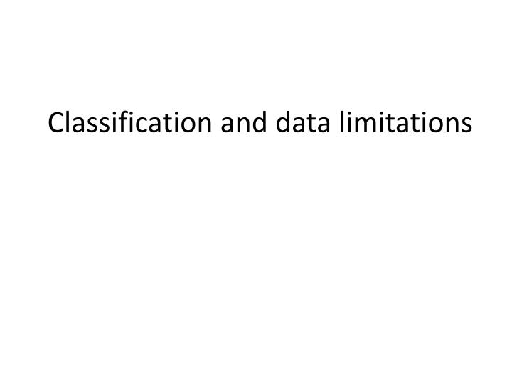 Classification and data limitations