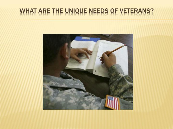 What are the unique needs of veterans?