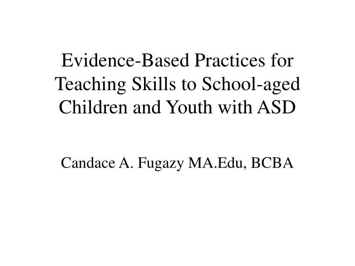 evidence based practices for teaching skills to school aged children and youth with asd n.