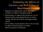 estimating the effects of currency and bop crises on real output growth