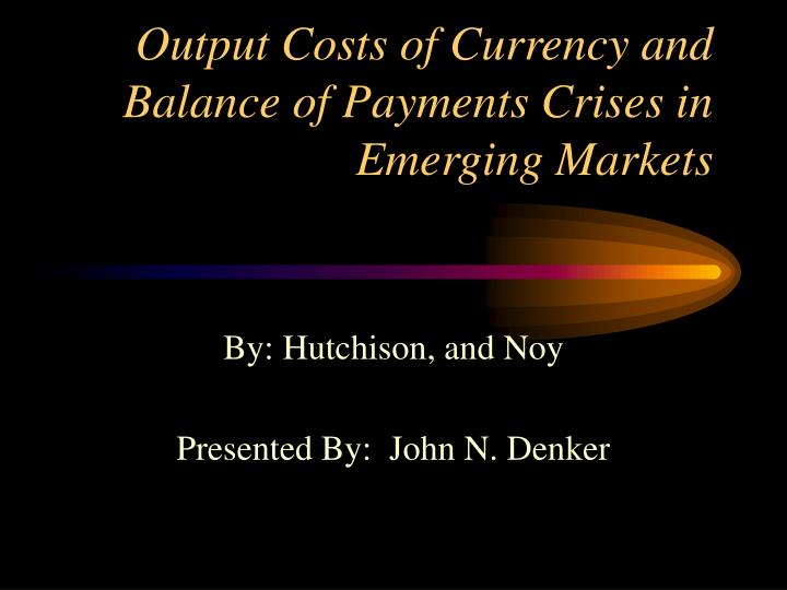 output costs of currency and balance of payments crises in emerging markets