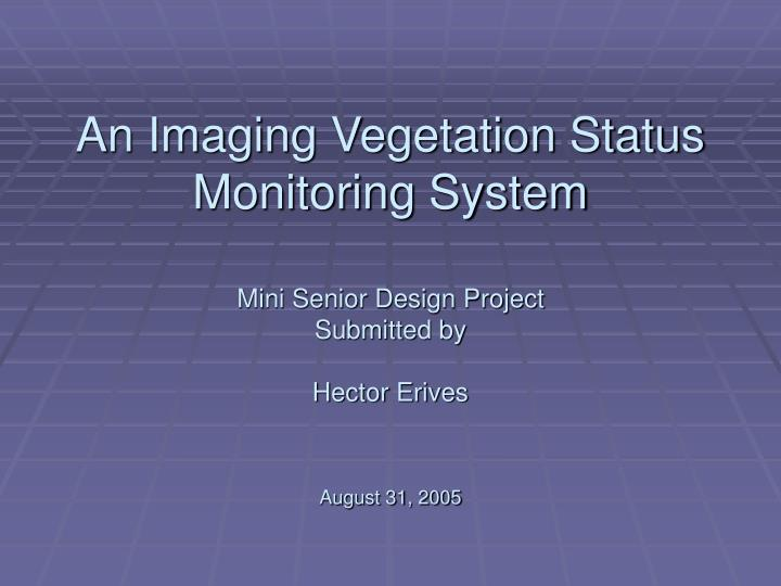 An Imaging Vegetation Status Monitoring System