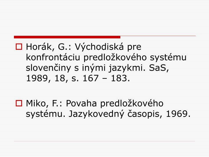 Horák, G.: Východiská pre konfrontáciu predložkového systému slovenčiny s inými jazykmi. SaS, 1989, 18, s. 167 – 183.