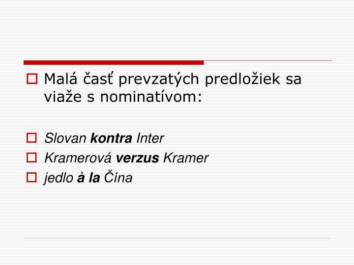 Malá časť prevzatých predložiek sa viaže s nominatívom: